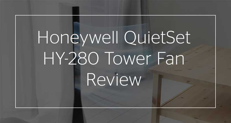 Honeywell QuietSet HY-280 Tower Fan Review - Knowtheflo com