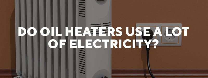 Do oil heaters use a lot of electricity?