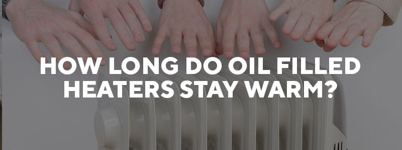 How long do oil heaters stay warm.jpg